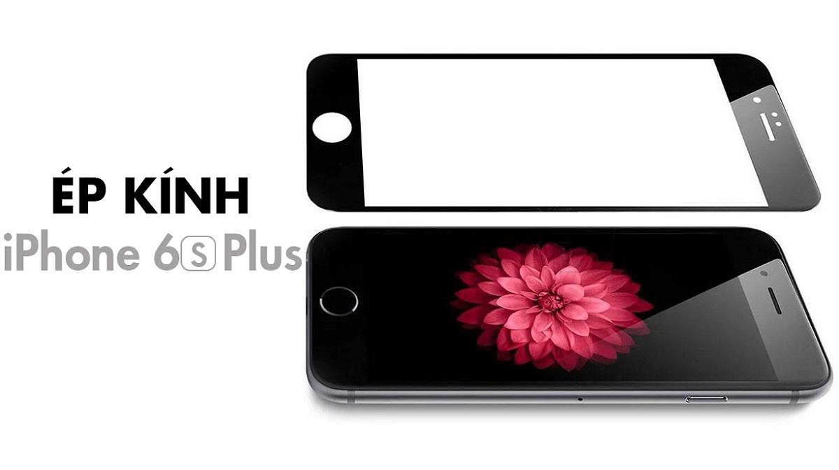 Cẩn thận khi ép kính iPhone 6S Plus