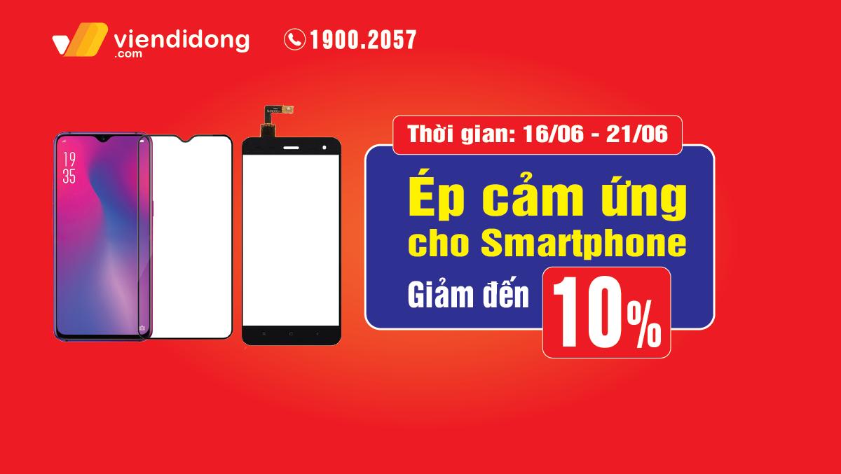 Ưu đãi mừng ngày của Cha, giảm 10% khi ÉP CẢM ỨNG cho smartphone
