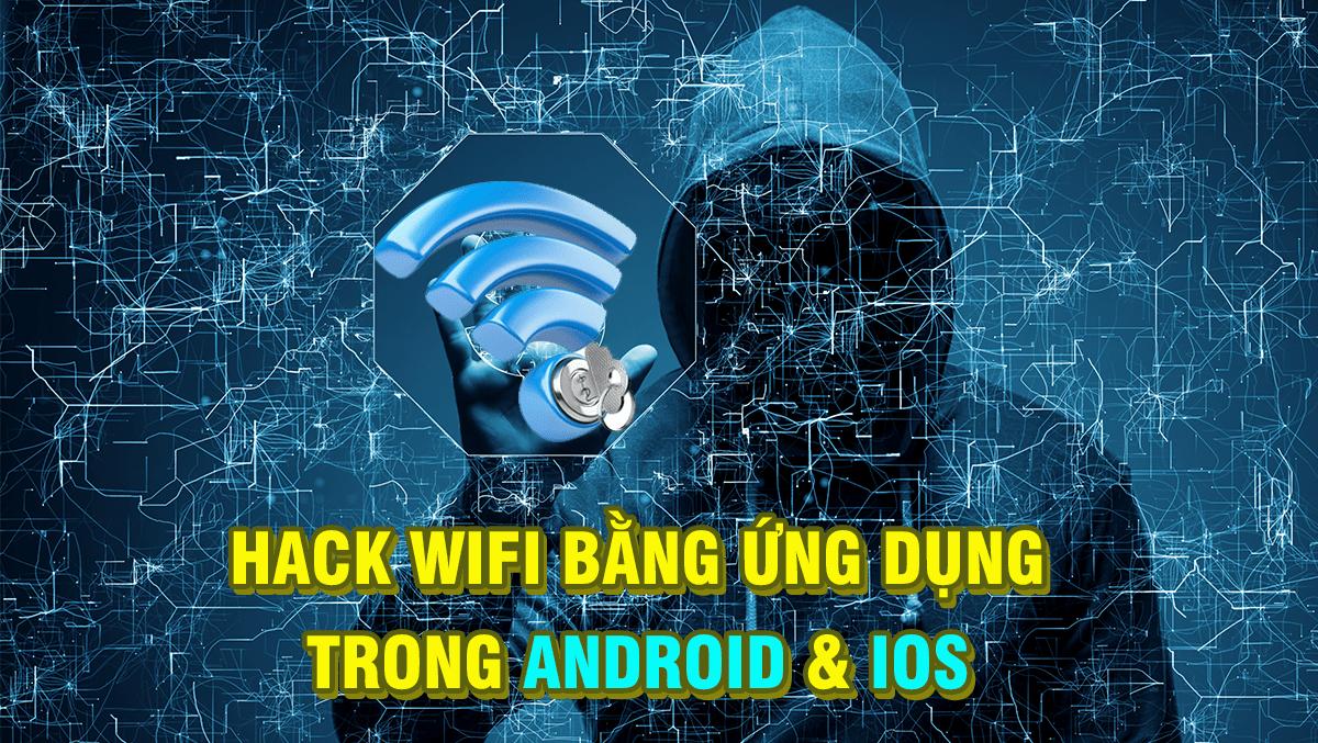 Hack wifi bằng ứng dụng trên Android hay iPhone, liệu có khả thi?