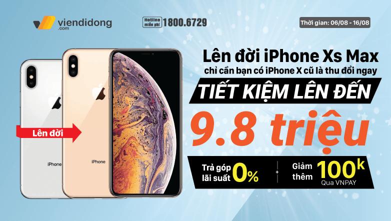Thu cũ iP X lên đời iPhone Xs Max tiết kiệm đến 9,8 triệu