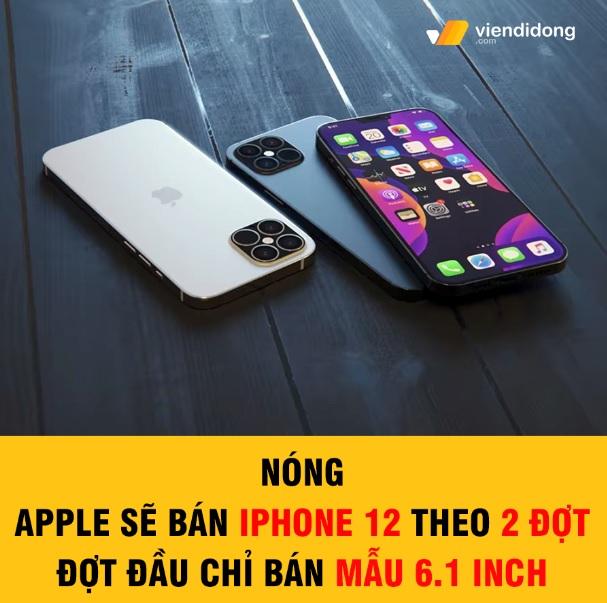 Tin đồn iphone 12 bán thành 2 đợt