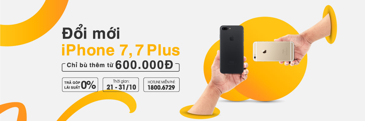 Đổi mới iPhone 7, 7 PLus chỉ bù thêm từ 600k