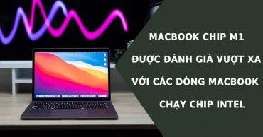 Sự xuất hiện của Chip M1 đã khiến người dùng thi nhau bán lại MacBook chip Intel vì sợ mất giá