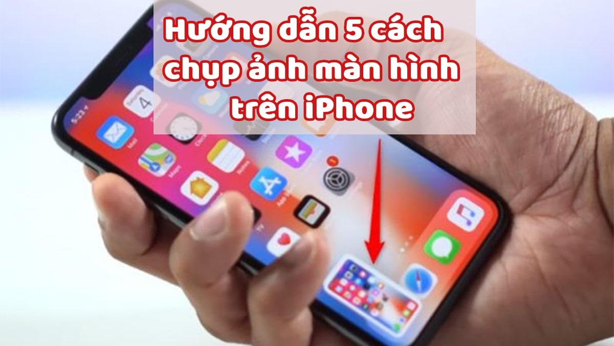 Hướng dẫn 5 cách chụp ảnh màn hình trên iPhone