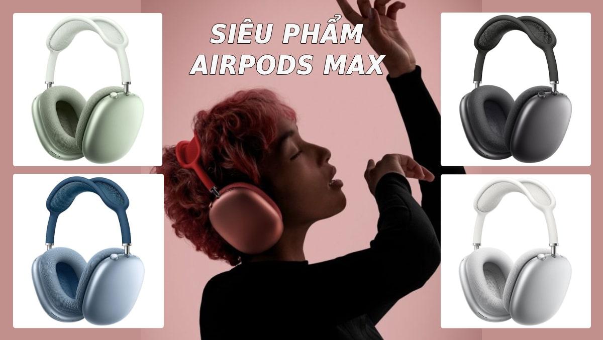 Bất ngờ Apple ra mắt AirPods Max với giá 549 USD có tính năng khử ồn chủ động và có chip H1